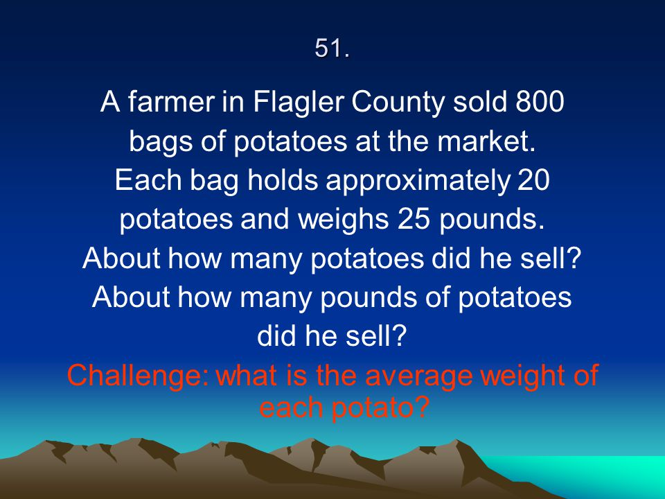 A farmer in Flagler County sold 800 bags of potatoes at the market.