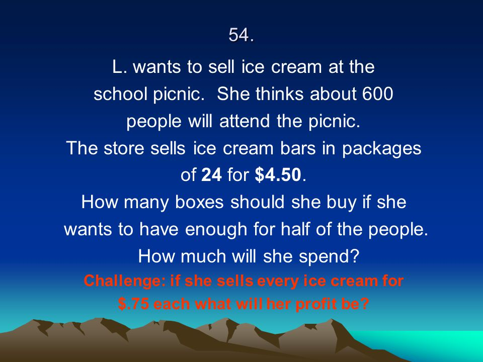 L. wants to sell ice cream at the school picnic. She thinks about 600