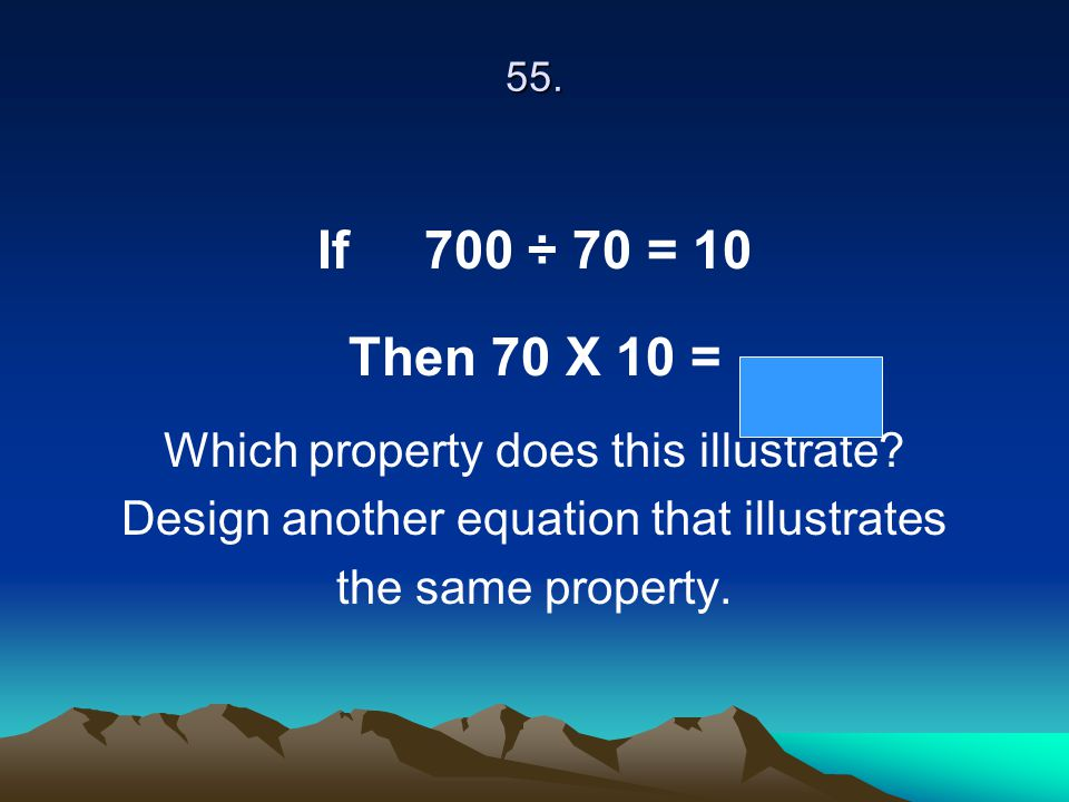 If 700 ÷ 70 = 10 Then 70 X 10 = Which property does this illustrate