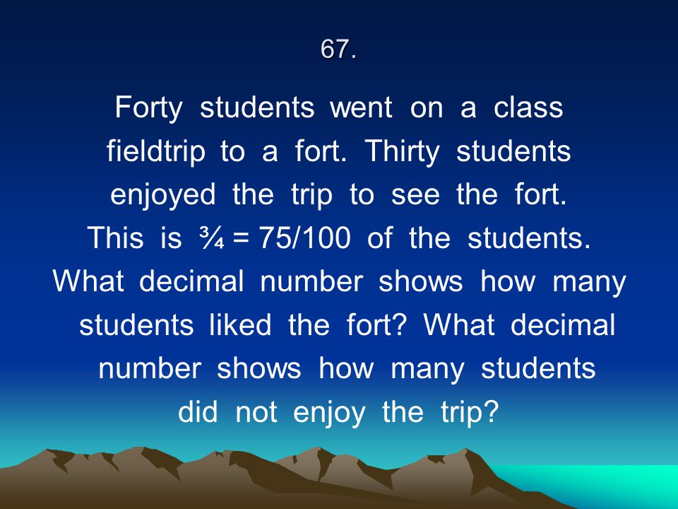 Forty students went on a class fieldtrip to a fort. Thirty students