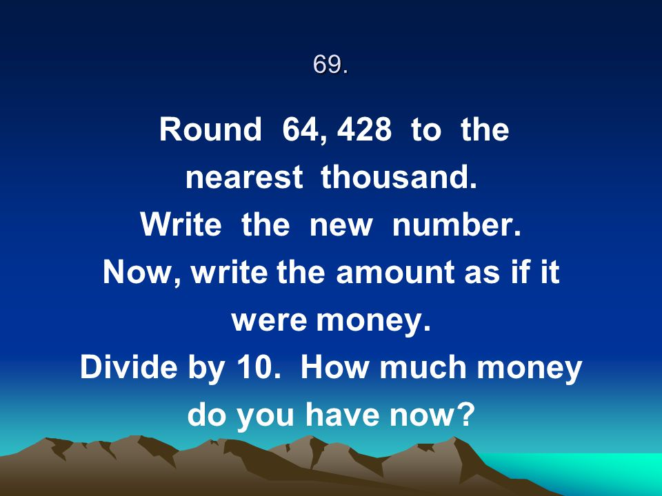 Now, write the amount as if it Divide by 10. How much money