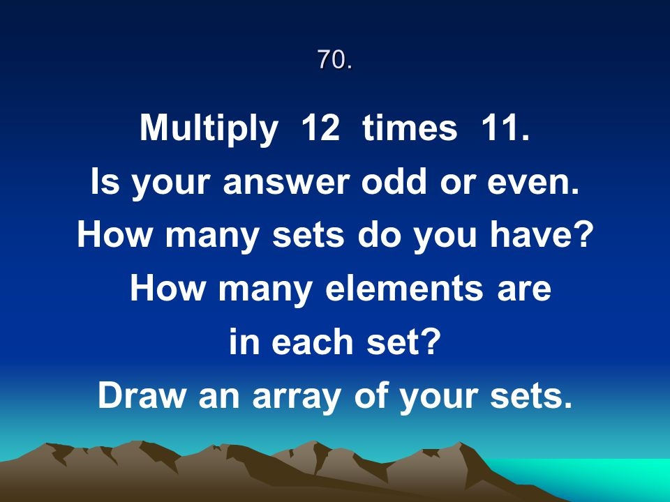 Is your answer odd or even. How many sets do you have