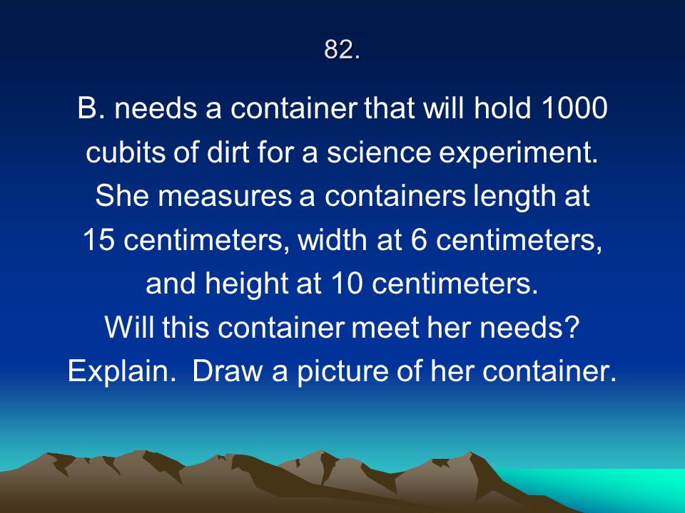 B. needs a container that will hold 1000