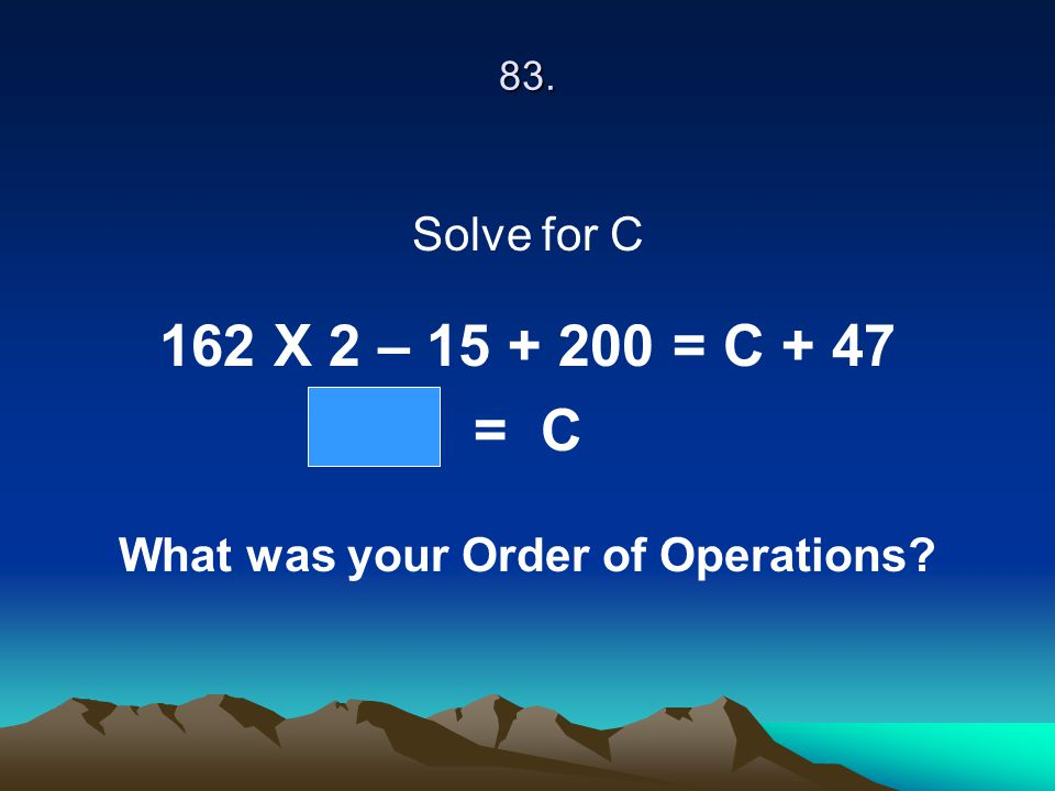 What was your Order of Operations