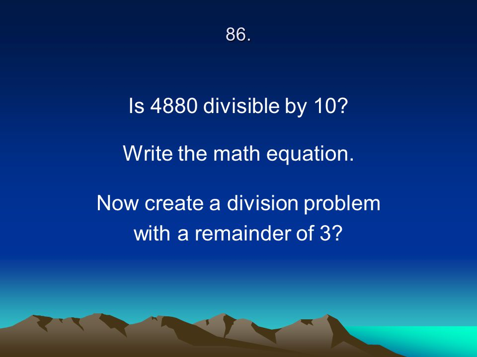 Write the math equation. Now create a division problem