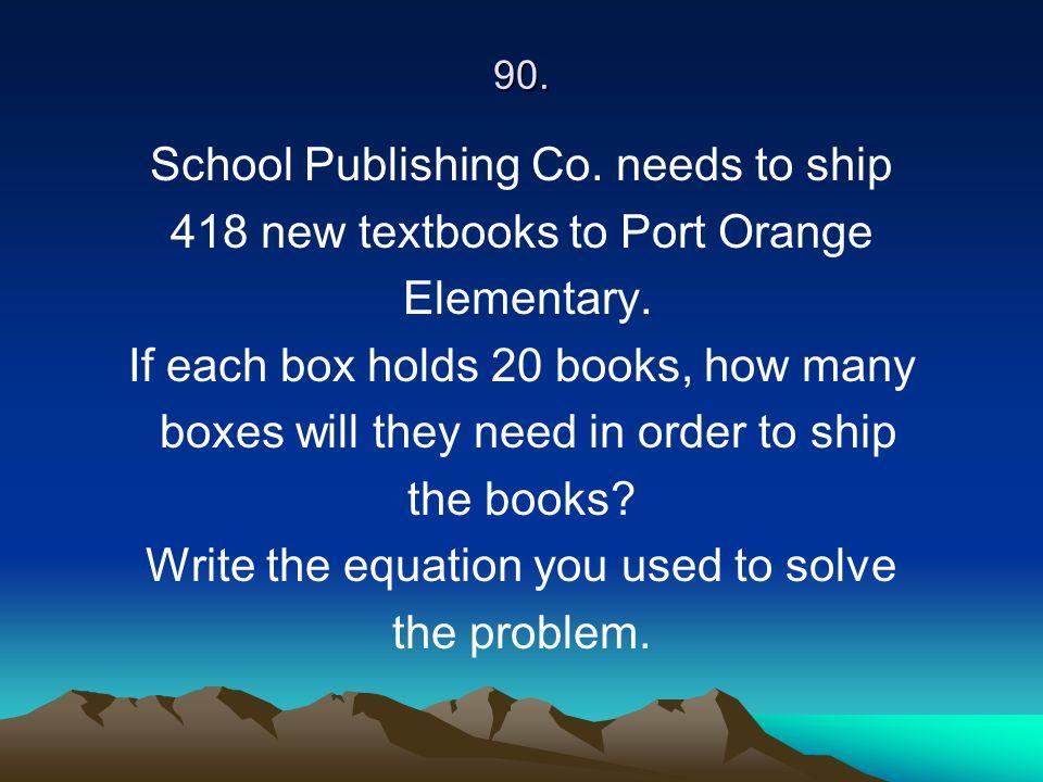 School Publishing Co. needs to ship 418 new textbooks to Port Orange