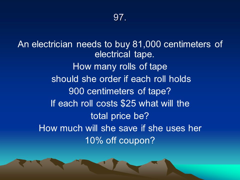 An electrician needs to buy 81,000 centimeters of electrical tape.