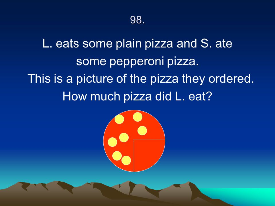 L. eats some plain pizza and S. ate some pepperoni pizza.