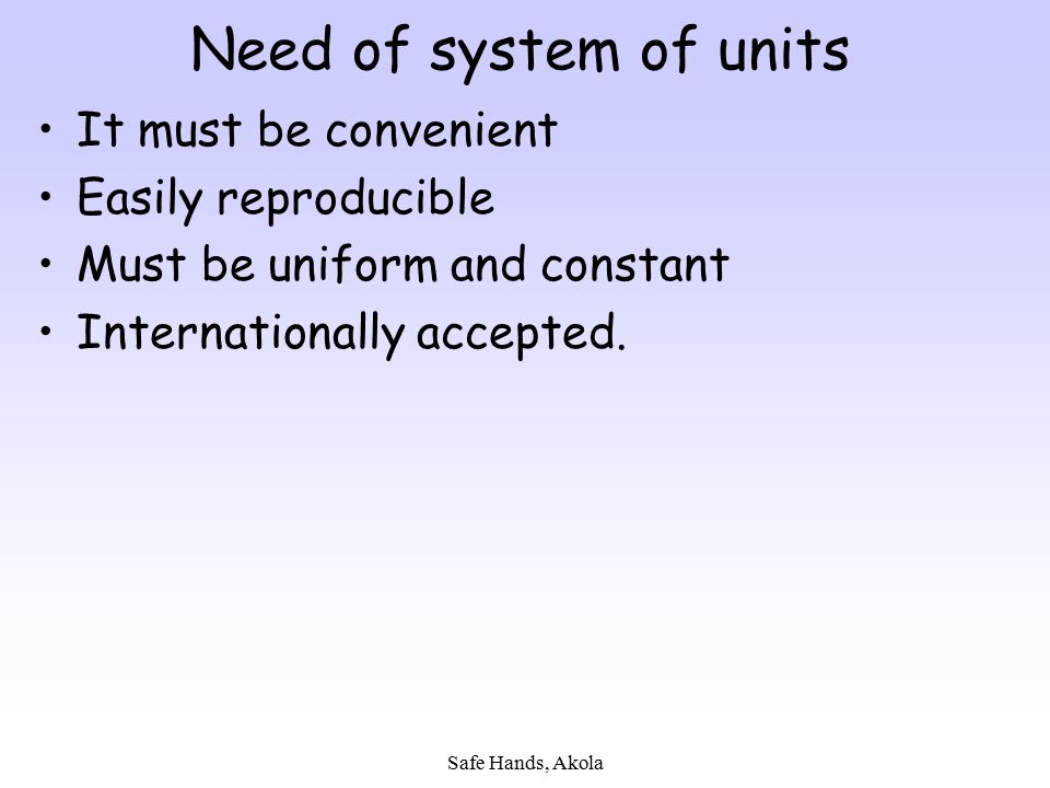 Need of system of units It must be convenient Easily reproducible