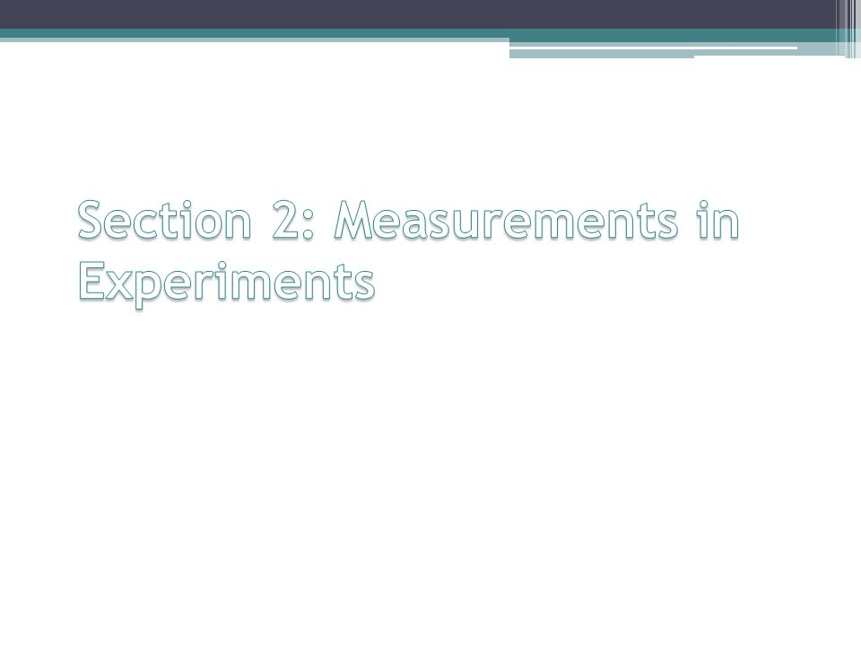 Section 2: Measurements in Experiments
