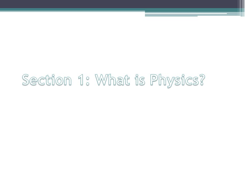 Section 1: What is Physics