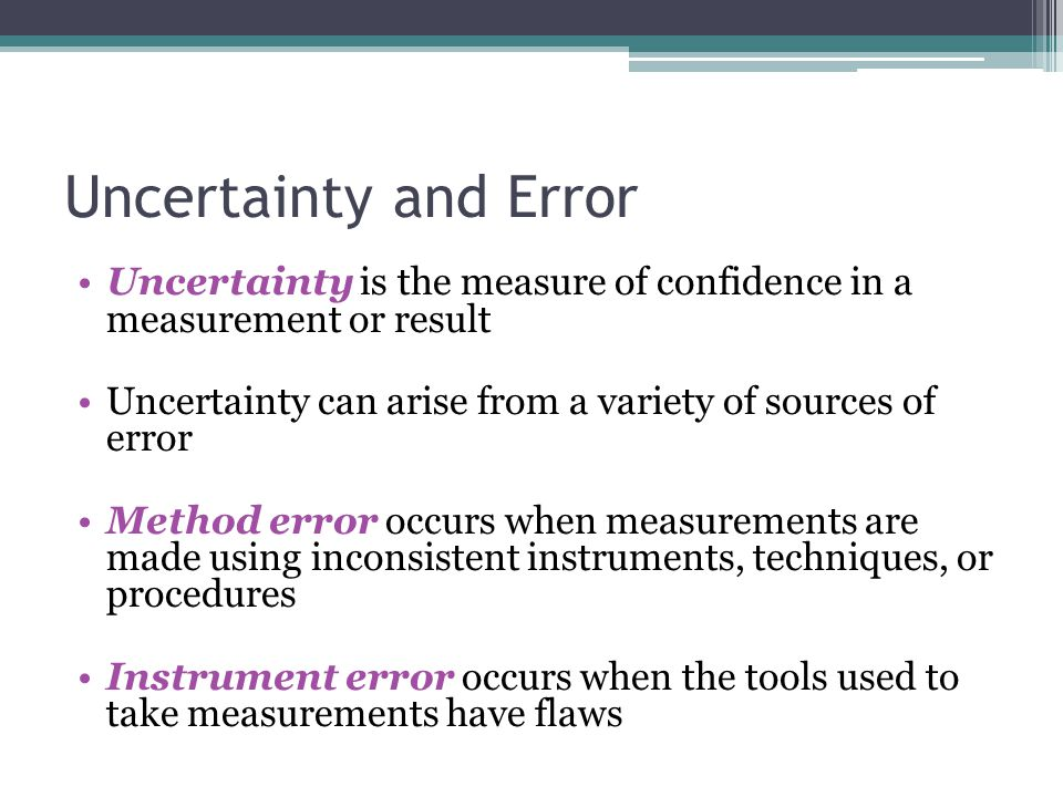 Uncertainty and Error Uncertainty is the measure of confidence in a measurement or result.