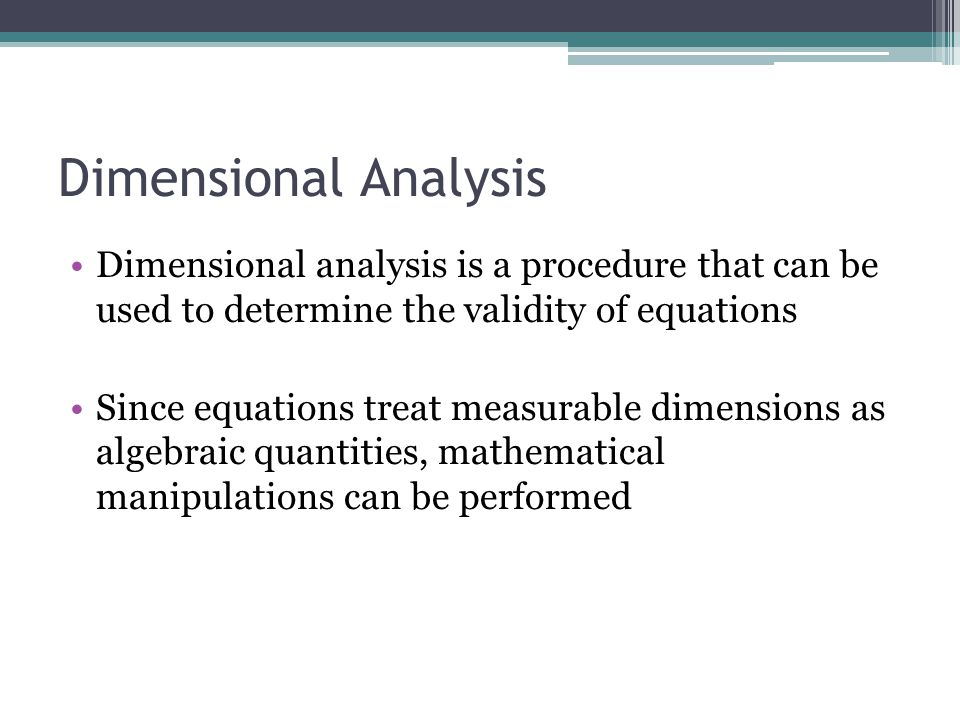 Dimensional Analysis Dimensional analysis is a procedure that can be used to determine the validity of equations.