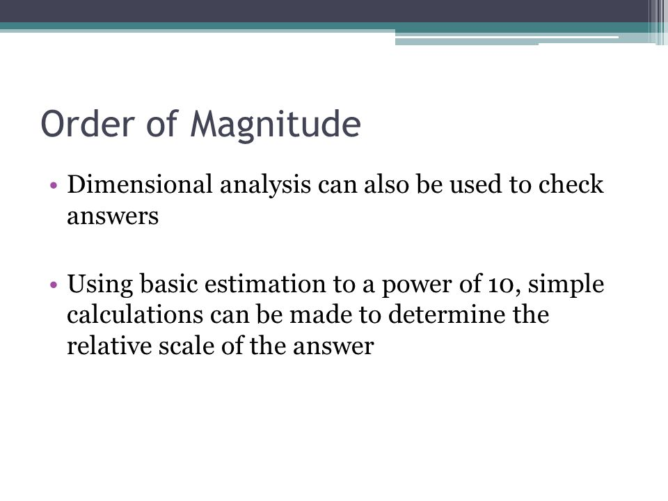Order of Magnitude Dimensional analysis can also be used to check answers.