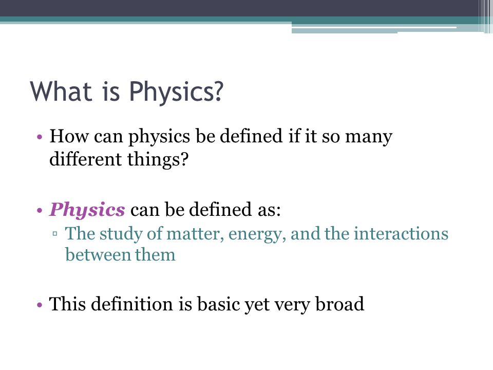 What is Physics How can physics be defined if it so many different things Physics can be defined as: