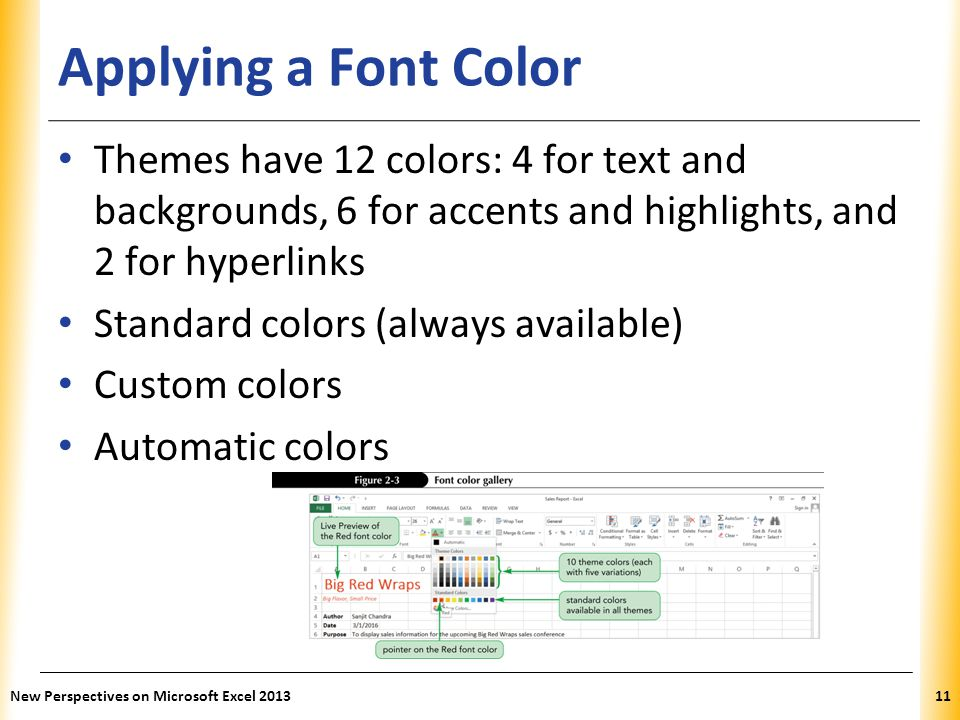 Applying a Font Color Themes have 12 colors: 4 for text and backgrounds, 6 for accents and highlights, and 2 for hyperlinks.