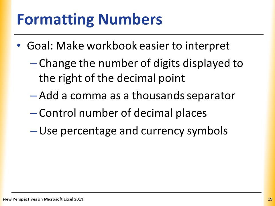 Formatting Numbers Goal: Make workbook easier to interpret