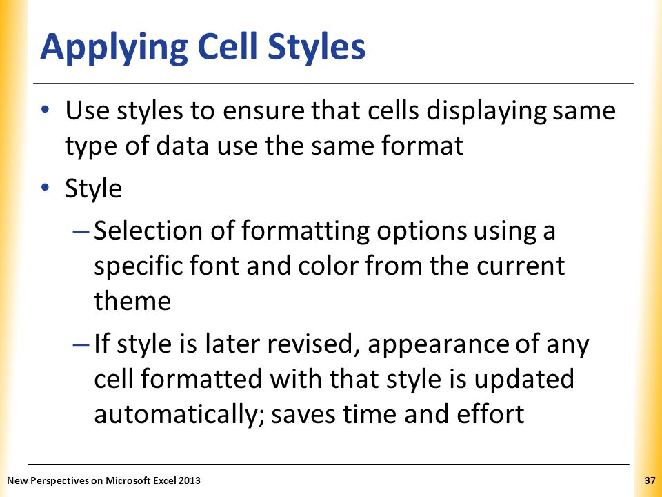 Applying Cell Styles Use styles to ensure that cells displaying same type of data use the same format.