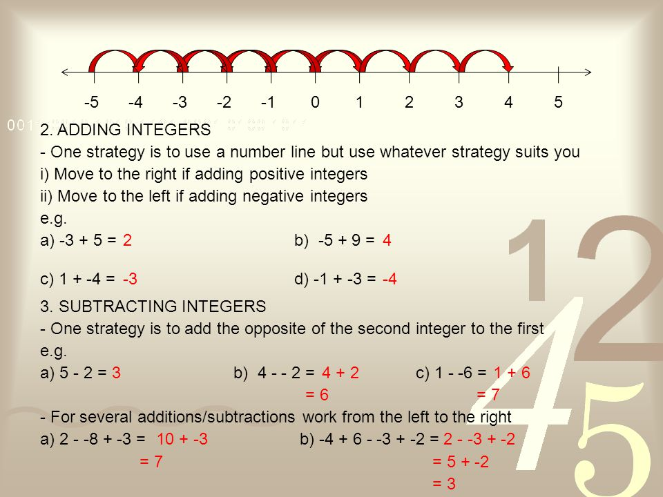 -5 -4. -3. -2. -1. 1. 2. 3. 4. 5. 2. ADDING INTEGERS. - One strategy is to use a number line but use whatever strategy suits you.