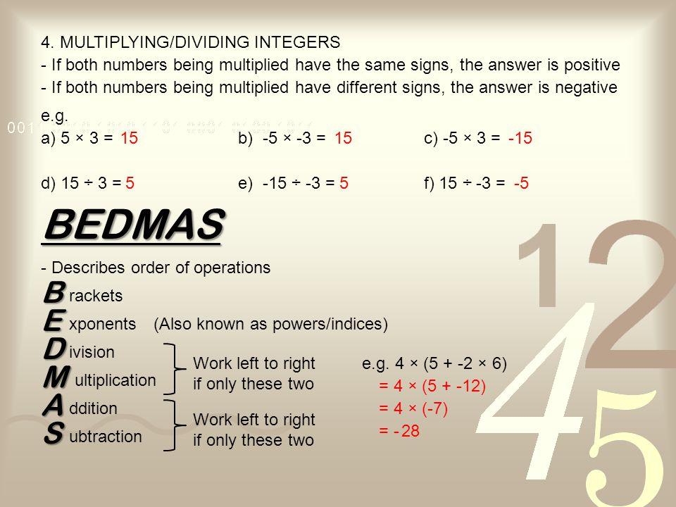 BEDMAS B E D M A S 4. MULTIPLYING/DIVIDING INTEGERS