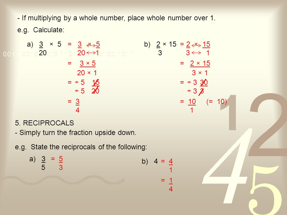 - If multiplying by a whole number, place whole number over 1.