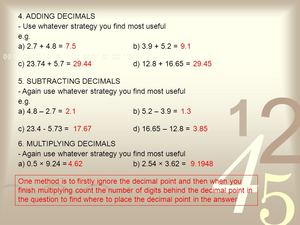 4. ADDING DECIMALS - Use whatever strategy you find most useful. e.g. a) 2.7 + 4.8 = 7.5. b) 3.9 + 5.2 =