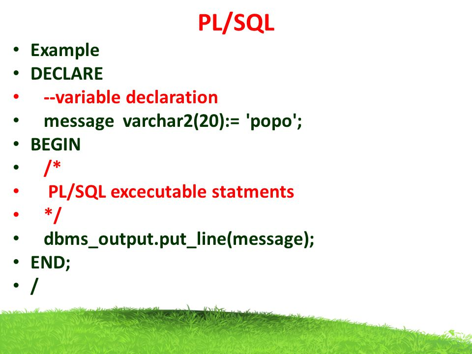 PL/SQL Example DECLARE --variable declaration