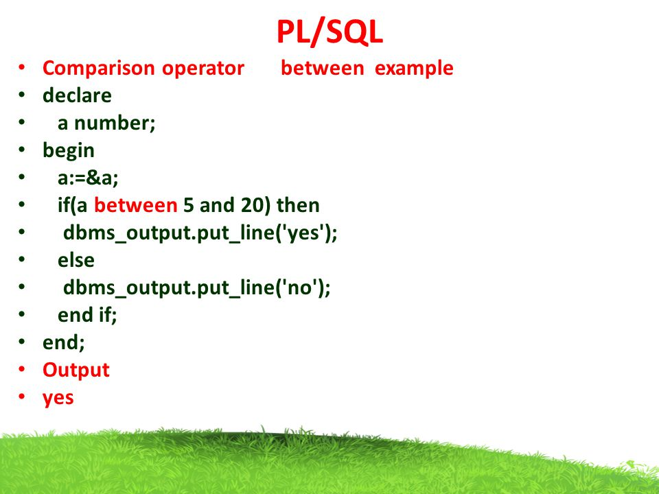 PL/SQL Comparison operator between example declare a number; begin