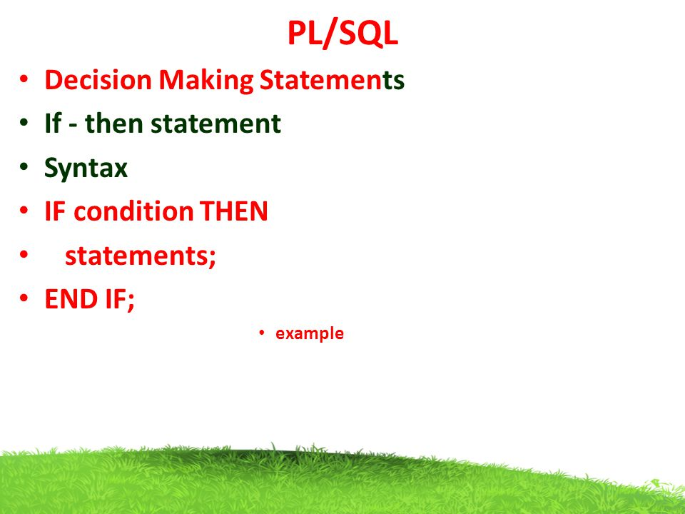 PL/SQL Decision Making Statements If - then statement Syntax