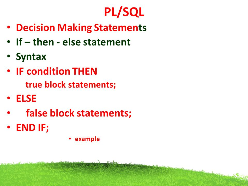 PL/SQL Decision Making Statements If – then - else statement Syntax