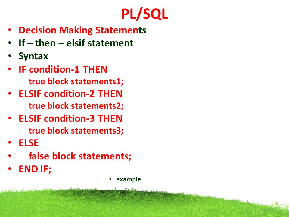 PL/SQL Decision Making Statements If – then – elsif statement Syntax