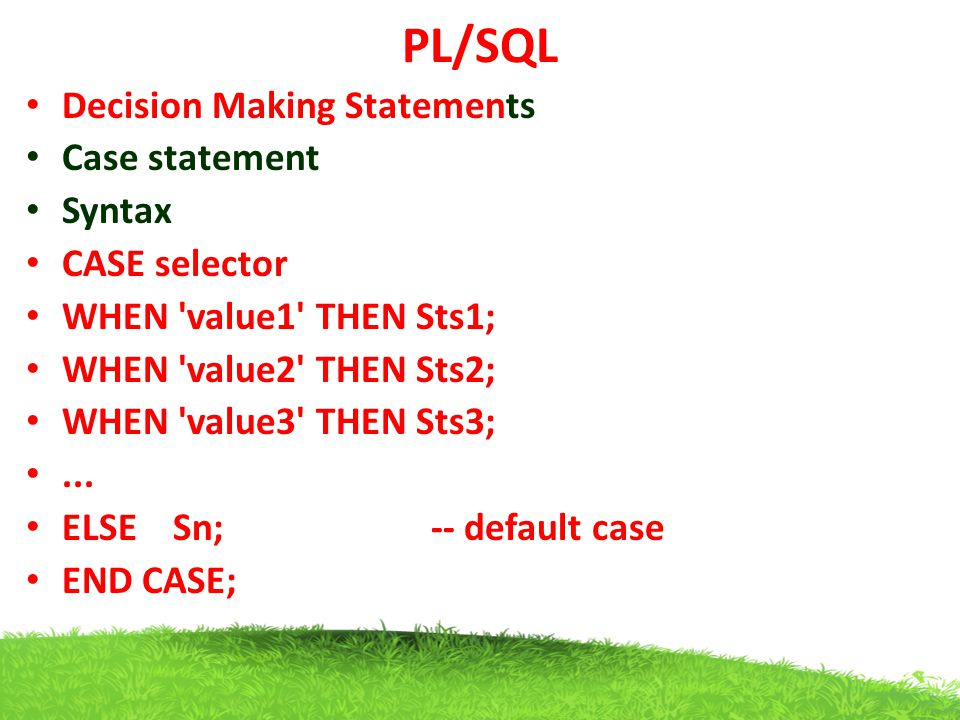 PL/SQL Decision Making Statements Case statement Syntax CASE selector
