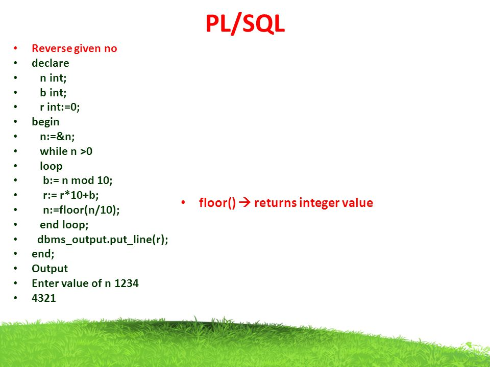 PL/SQL floor()  returns integer value Reverse given no declare n int;