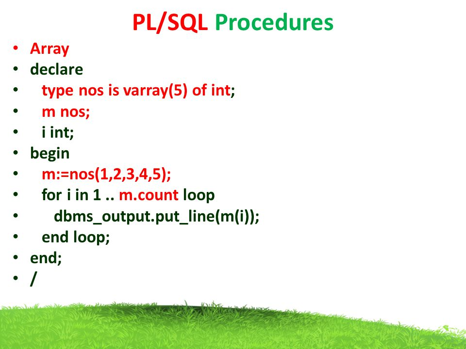 PL/SQL Procedures Array declare type nos is varray(5) of int; m nos;