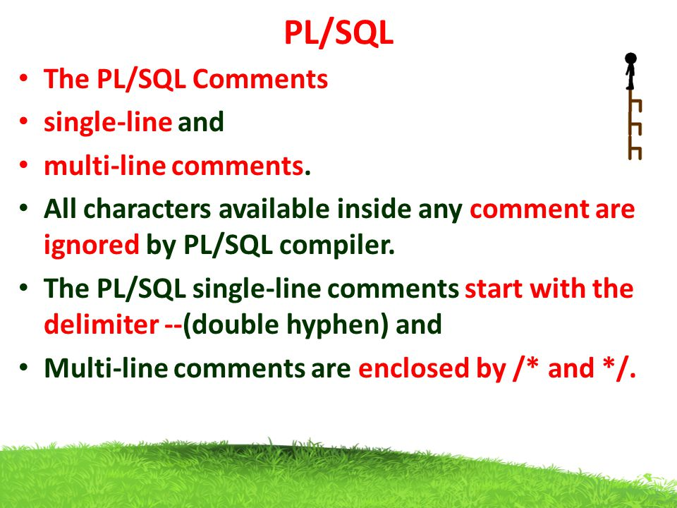 PL/SQL The PL/SQL Comments single-line and multi-line comments.