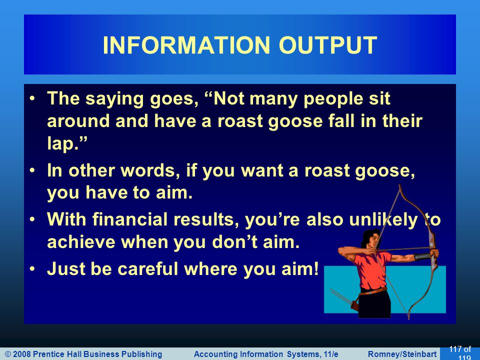 INFORMATION OUTPUT The saying goes, Not many people sit around and have a roast goose fall in their lap.