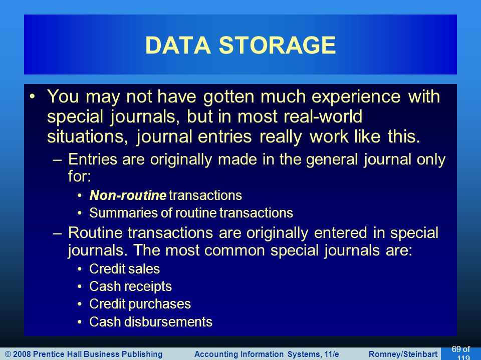 DATA STORAGE You may not have gotten much experience with special journals, but in most real-world situations, journal entries really work like this.