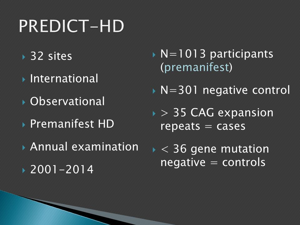 PREDICT-HD N=1013 participants (premanifest) 32 sites International