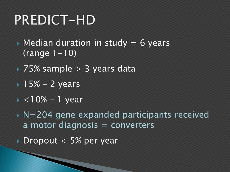 PREDICT-HD Median duration in study = 6 years (range 1-10)