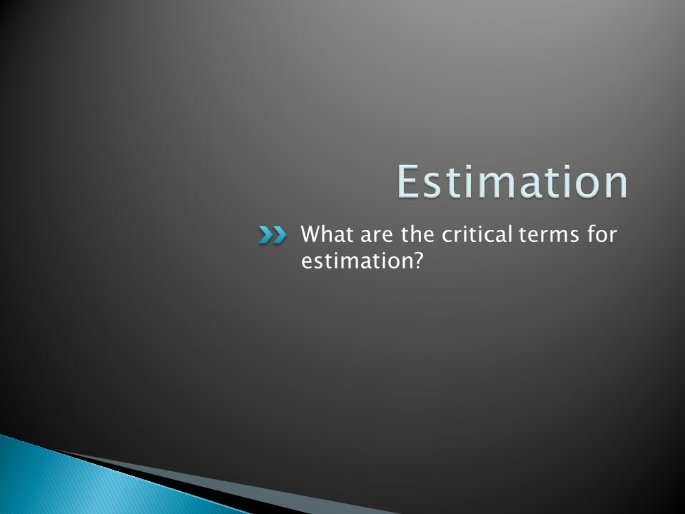 Estimation What are the critical terms for estimation