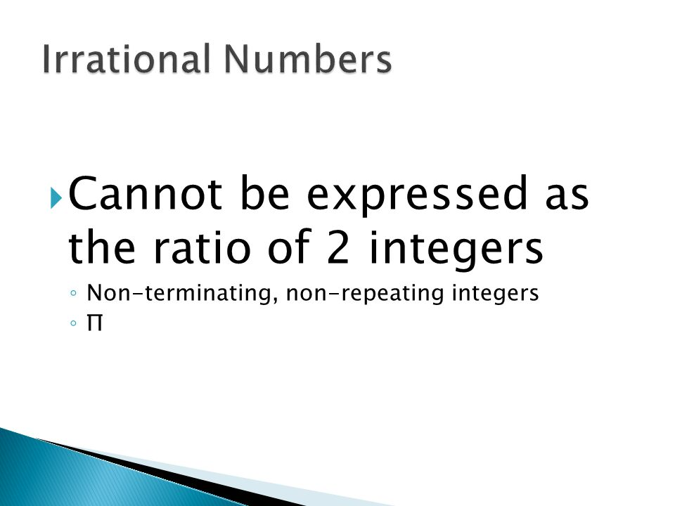 Cannot be expressed as the ratio of 2 integers
