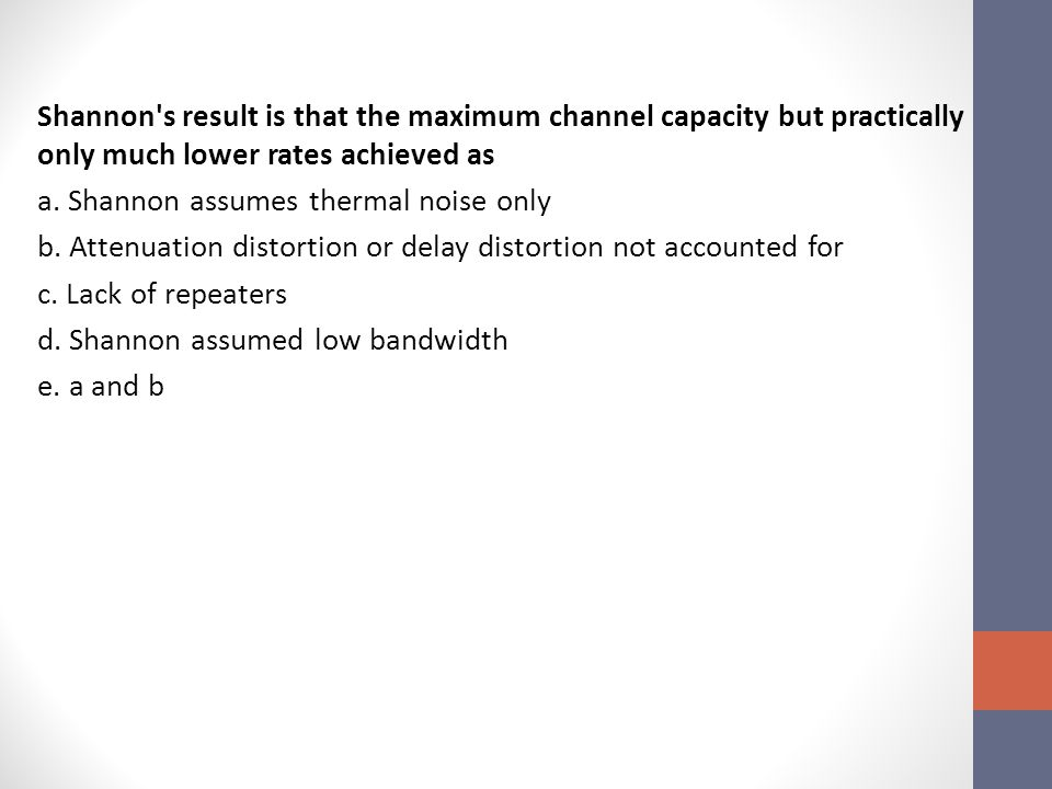 Shannon s result is that the maximum channel capacity but practically only much lower rates achieved as