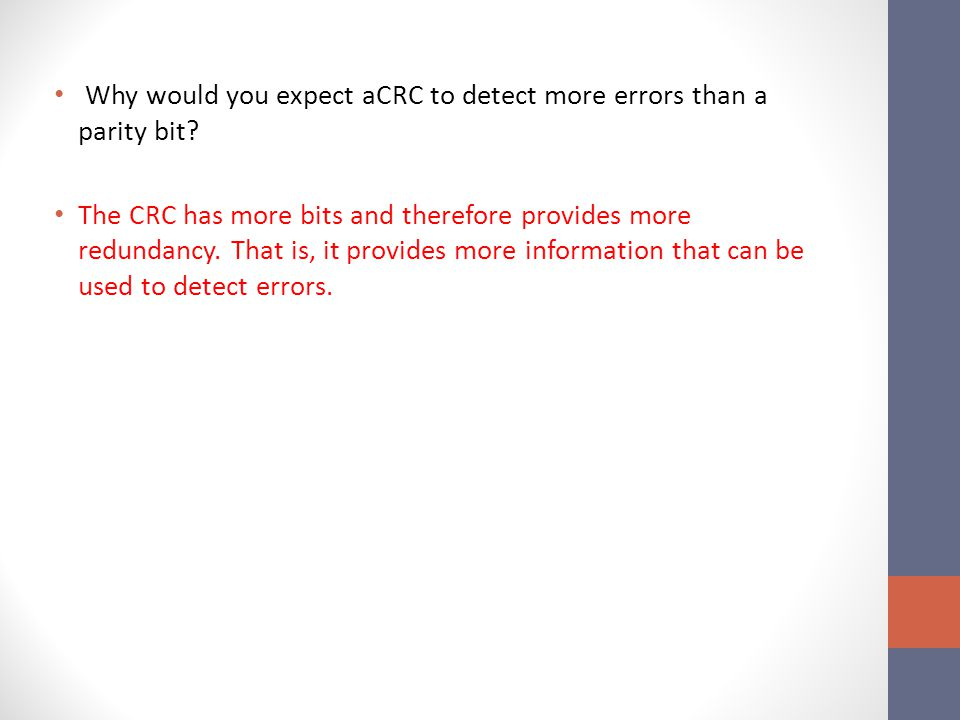Why would you expect aCRC to detect more errors than a parity bit