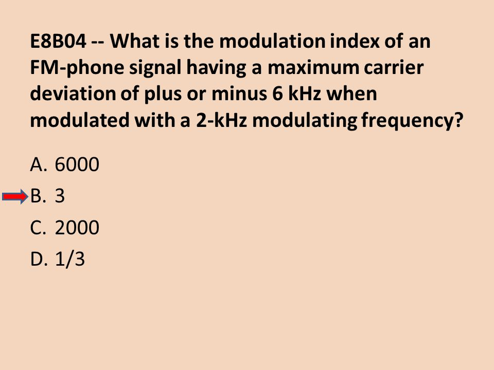 E8B04 -- What is the modulation index of an FM-phone signal having a maximum carrier deviation of plus or minus 6 kHz when modulated with a 2-kHz modulating frequency