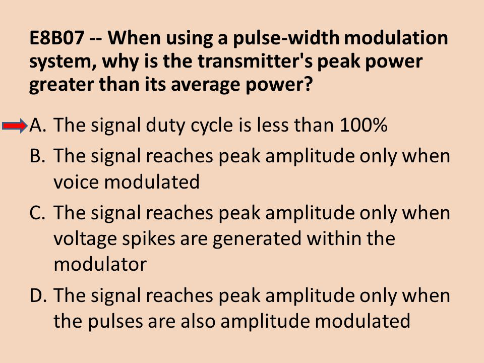 E8B07 -- When using a pulse-width modulation system, why is the transmitter s peak power greater than its average power