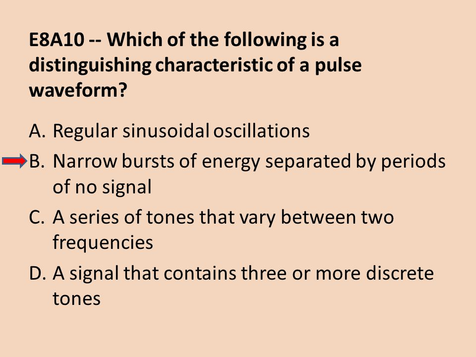 E8A10 -- Which of the following is a distinguishing characteristic of a pulse waveform