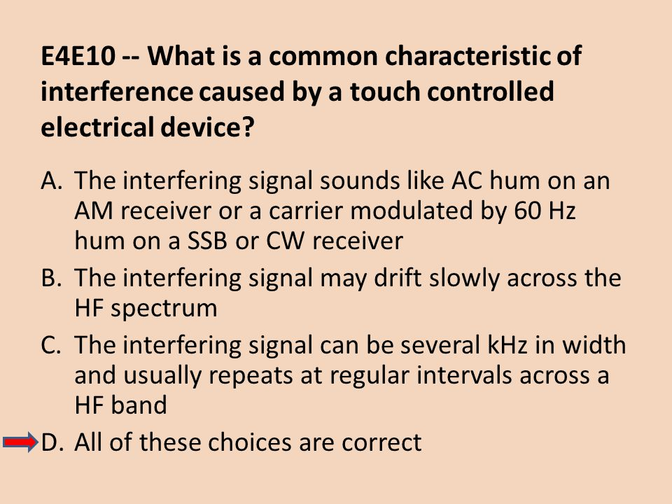 E4E10 -- What is a common characteristic of interference caused by a touch controlled electrical device