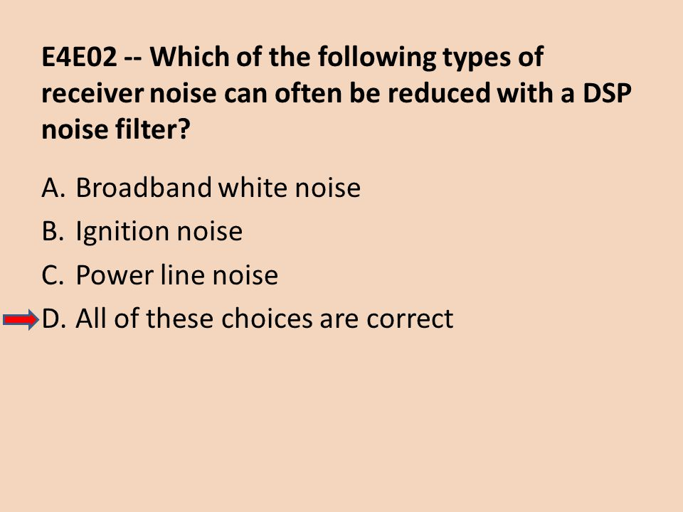 E4E02 -- Which of the following types of receiver noise can often be reduced with a DSP noise filter