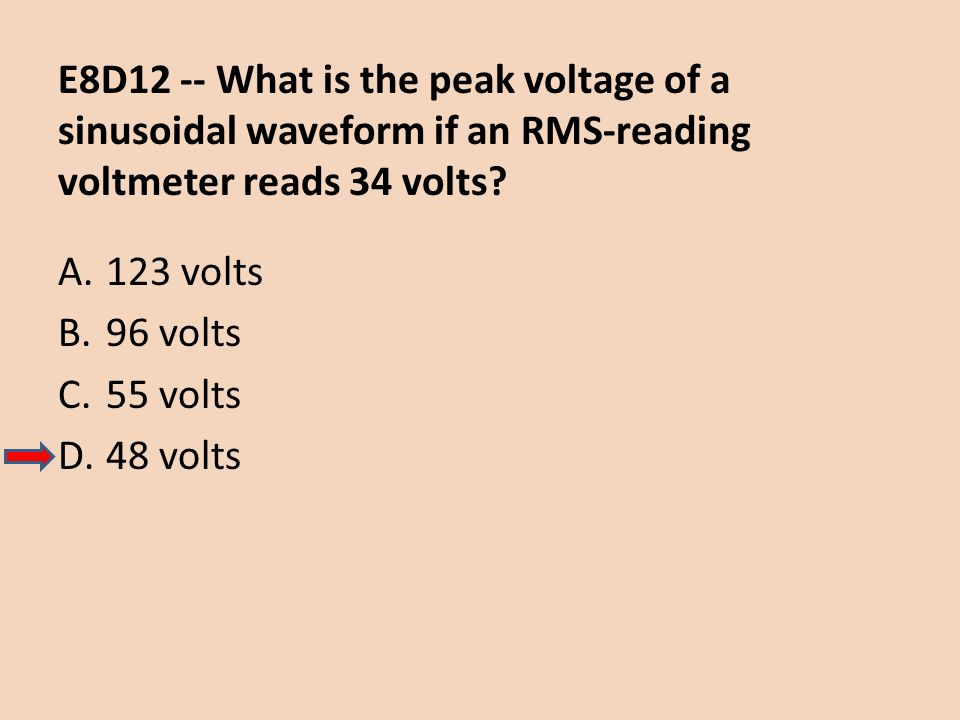 E8D12 -- What is the peak voltage of a sinusoidal waveform if an RMS-reading voltmeter reads 34 volts