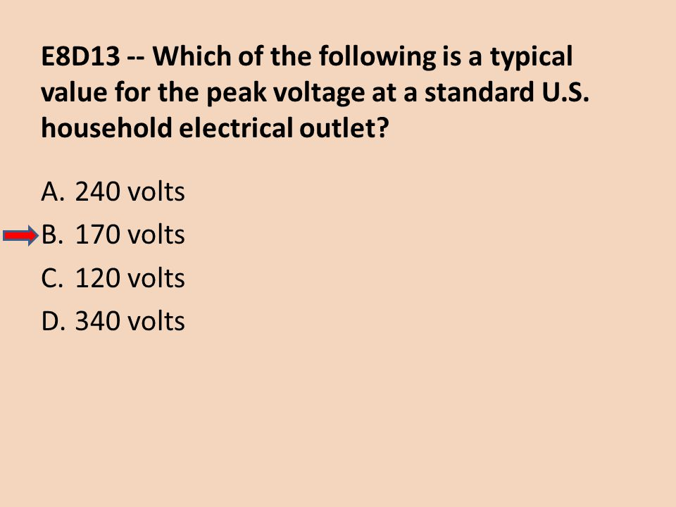 E8D13 -- Which of the following is a typical value for the peak voltage at a standard U.S. household electrical outlet